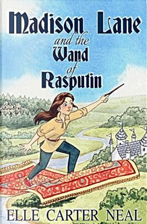 Madison Lane and the Wand of Rasputin by Elle Carter Neal
