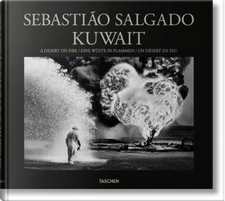 Kuwait. A desert on fire. Ediz. inglese, francese e tedesca by Sebastiao Salgado