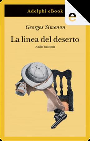 La linea del deserto e altri racconti by Georges Simenon