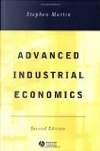 Advanced Industrial Economics by Martin Stephen