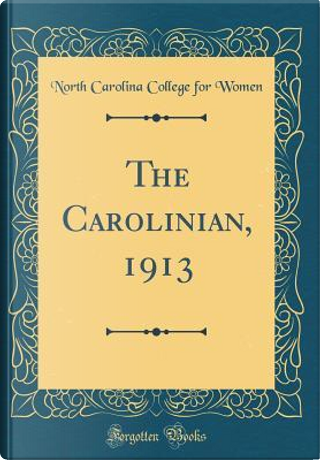 The Carolinian, 1913 (Classic Reprint) by North Carolina College For Women