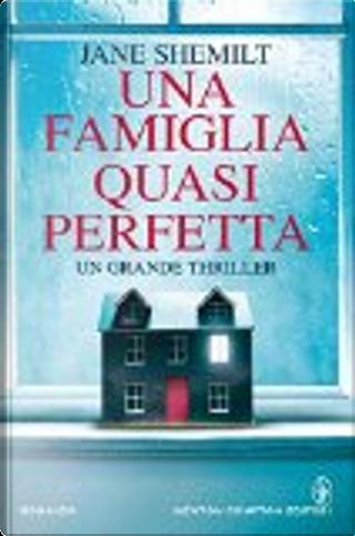 Una famiglia quasi perfetta by Jane Shemilt