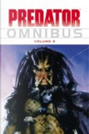Predator Omnibus, Vol. 2 by Evan Dorkin, Randy Stradley, Andrew Vachss, John Arcudi