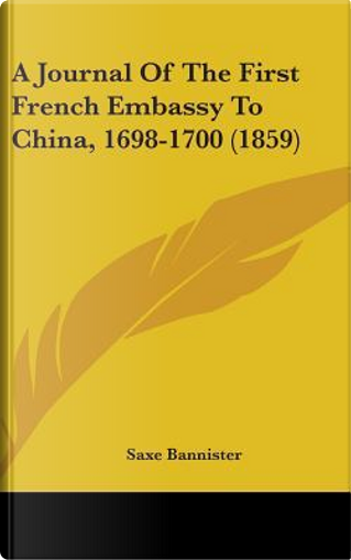 Journal of the First French Embassy to China, 1698-1700 (185 by Saxe Bannister