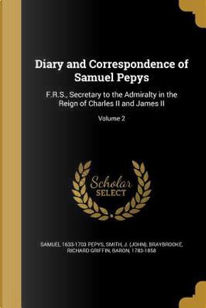 DIARY & CORRESPONDENCE OF SAMU by Samuel 1633-1703 Pepys