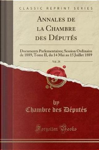 Annales de la Chambre des Députés, Vol. 28 by Chambre des Députés