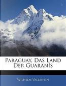 Paraguay, Das Land Der Guarans by Wilhelm Vallentin