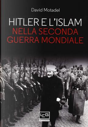 Hitler e l'islam nella seconda guerra mondiale by David Motadel