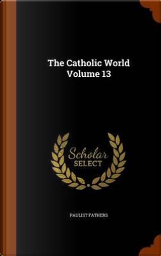 Catholic World, Volume 13 by Paulist Fathers