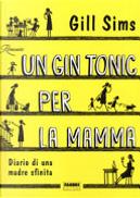 Un gin tonic per la mamma by Gill Sims