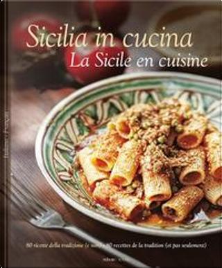 Sicilia in cucina. 80 ricette della tradizione (e non). Ediz. italiana e francese by Russo William Dello