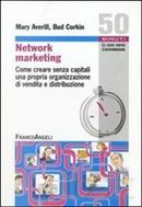 Network marketing. Come creare senza capitali una propria organizzazione di vendita e distribuzione by Mary Averill