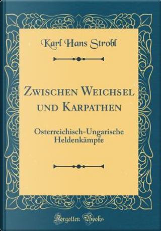 Zwischen Weichsel und Karpathen by Karl Hans Strobl