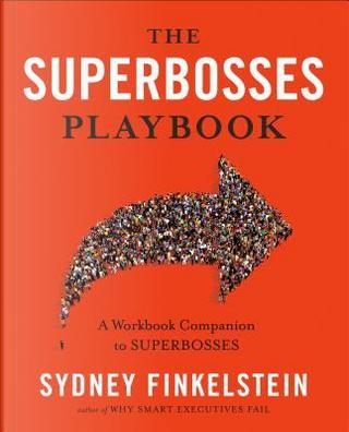 The Superbosses Playbook by Sydney Finkelstein