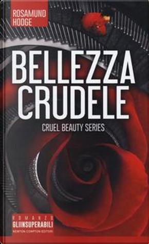 Bellezza crudele. Cruel beauty series by Rosamund Hodge
