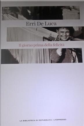 Il giorno prima della felicità by Erri De Luca
