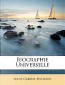 Biographie Universelle by Louis Gabriel Michaud