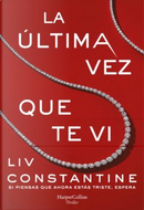 La última vez que te vi by Liv Constantine