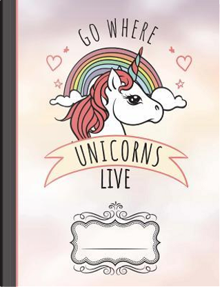 Go Where Unicorns Live Composition Notebook by SLO Treasures
