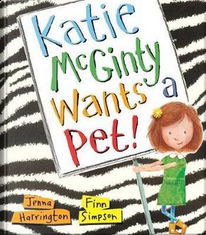 Katie Mcginty Wants a Pet by Jenna Harrington