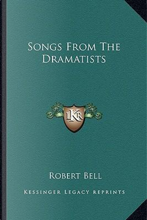 Songs from the Dramatists by Robert Bell