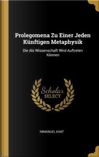 Prolegomena Zu Einer Jeden Künftigen Metaphysik by Immanuel Kant