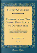 Records of the Cape Colony From August to October 1827, Vol. 33 by George McCall Theal