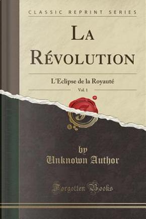La Révolution, Vol. 1 by Author Unknown