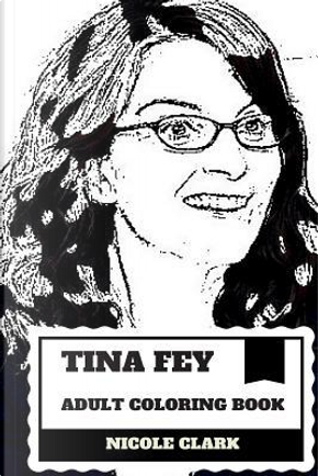 Tina Fey Adult Coloring Book by Nicole Clark
