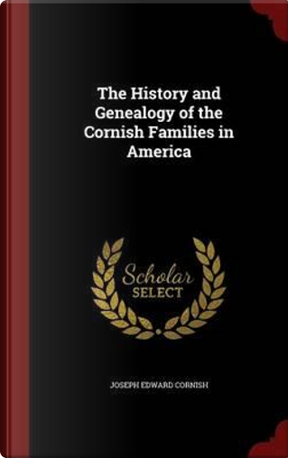 The History and Genealogy of the Cornish Families in America by Joseph E B 1856 Cornish