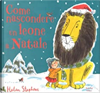 Come nascondere un leone a Natale by Helen Stephens