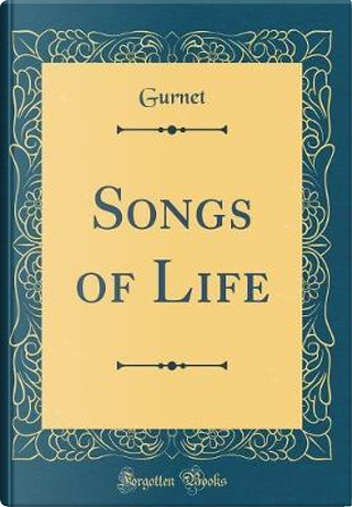 Songs of Life (Classic Reprint) by Gurnet Gurnet