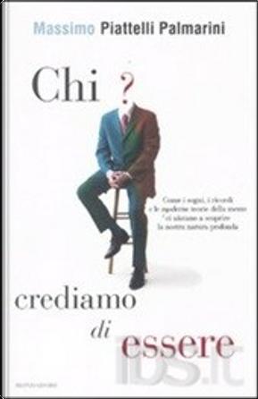 Chi crediamo di essere by Massimo Piattelli Palmarini