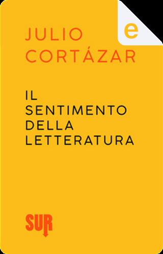 Il sentimento della letteratura by Julio Cortazar