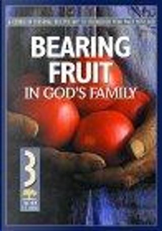 Bearing Fruit in God's Family by Navigators
