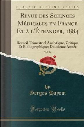 Revue des Sciences Médicales en France Et à l'Étranger, 1884, Vol. 24 by Gerges Hayem