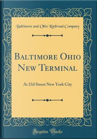 Baltimore Ohio New Terminal by Baltimore and Ohio Railroad Company
