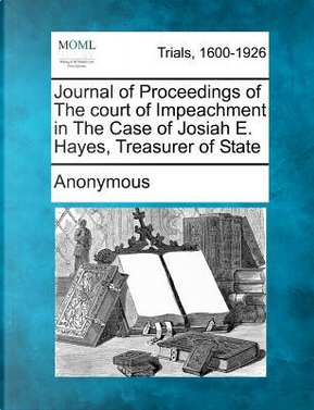 Journal of Proceedings of the Court of Impeachment in the Case of Josiah E. Hayes, Treasurer of State by ANONYMOUS
