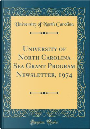 University of North Carolina Sea Grant Program Newsletter, 1974 (Classic Reprint) by University of North Carolina