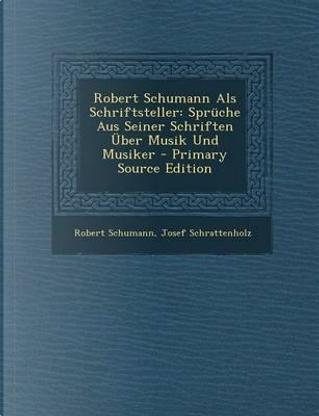 Robert Schumann ALS Schriftsteller by Robert Schumann