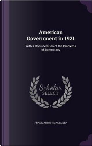 American Government in 1921 by Frank Abbott Magruder