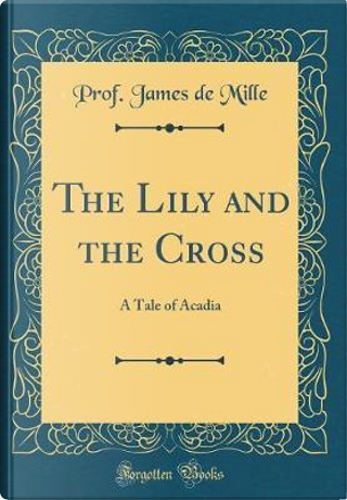 The Lily and the Cross by James De Mille