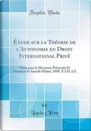 Étude sur la Théorie de l'Autonomie en Droit International Privé by Louis Olive