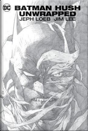 Batman - Hush Unwrapped by Jeph Loeb