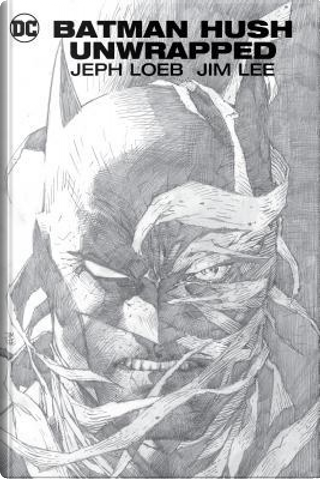 Batman - Hush Unwrapped by Jeph Loeb