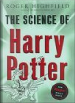 The Science of Harry Potter by Roger Highfield, J.K. Rowling