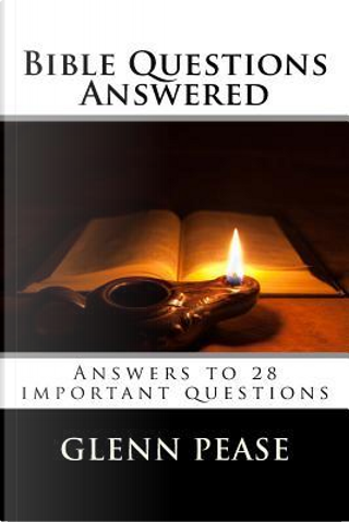 Bible Questions Answered by Glenn Pease