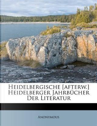 Heidelbergische [afterw.] Heidelberger Jahrbücher Der Literatur by ANONYMOUS