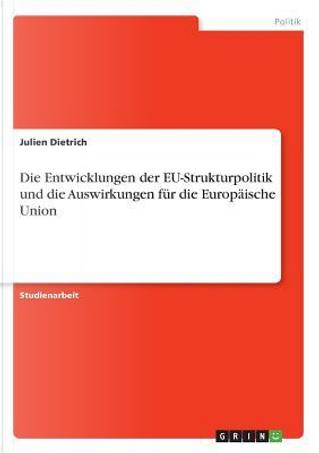 Die Entwicklungen der EU-Strukturpolitik und die Auswirkungen für die Europäische Union by Julien Dietrich