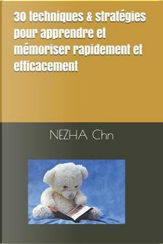 30 techniques & stratégies pour apprendre et mémoriser rapidement et efficacement by NEZHA Chn